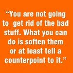 you are not going to get rid of the bad stuff